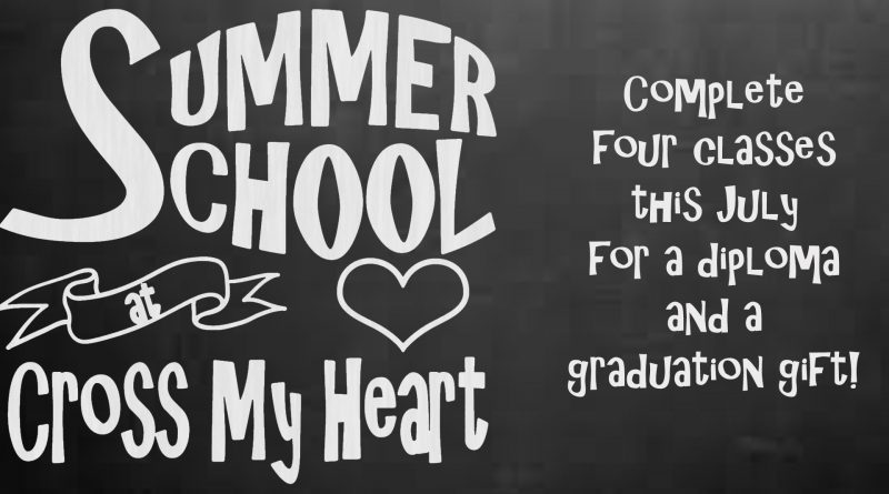 Summer School at Cross My Heart Complete 4 classes this July for a diploma and a graduation gift
