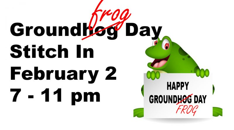 Groundfrog Day Stitch-In